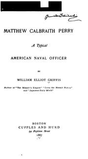 Matthew Calbraith Perry: a typical American naval officer by William Elliot Griffis