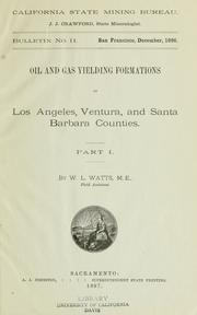 Cover of: Oil and gas yielding formations of Los Angeles, Ventura, and Santa Barbara counties ... | William Lord Watts