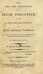 The life and adventures of Peter Porcupine, with a full and fair account of all his authoring transactions by William Cobbett