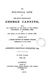 Cover of: The political life of the Right Honourable George Canning, from ... 1822 to the period of his death, in August, 1827. Together with a short review of foreign affairs subsequently to that event
