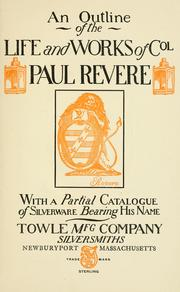 Cover of: outline of the life and works of Col. Paul Revere | Towle Mfg. Company.