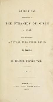 Cover of: Operations carried on at the pyramids of Gizeh in 1837: with an account of a voyage into Upper Egypt, and an appendix. by Richard William Howard Howard-Vyse
