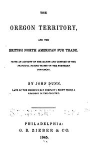 Cover of: The Oregon Territory, and the British North American fur trade: With an account of the habits and customs of the principal native tribes on the northern continent.