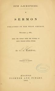 Cover of: Our sacrifices: A sermon preached in the West church, November 3, 1861, being the Sunday after the funeral of Lieut. William Lowell Putnam.