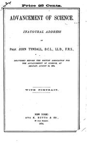 Cover of: Advancement of science: The inaugural address of Prof. John Tyndall ... delivered before the British association for the advancement of science, at Belfast, August 19, 1874, with portrait and biographical sketch.