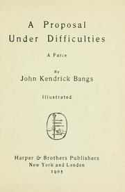 Cover of: A proposal under difficulties: a farce