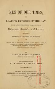 Cover of: Men of our times; or, Leading patriots of the day: Being narratives of the lives and deeds of statesmen, generals, and orators. Including biographical sketches and anecdotes of Lincoln, Grant, Garrison, Sumner, Chase, Wilson, Greeley, Farragut, Andrew, Colfax, Stanton, Douglas, Buckingham, Sherman, Sheridan, Howard, Phillips and Beecher.