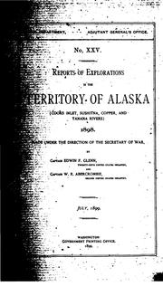 Reports of explorations in the territory of Alaska (Cooks inlet, Sushitna, Copper, and Tanana rivers) 1898.