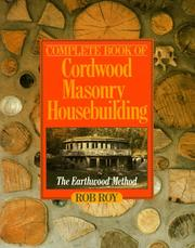 Cover of: Complete book of cordwood masonry housebuilding | Robert L. Roy