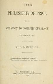 Cover of: The philosophy of price and its relation to domestic currency | N. A. Dunning