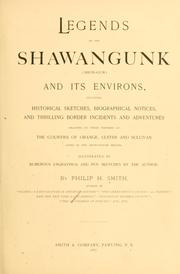 Cover of: Legends of the Shawangunk (Shon-Gum) and its environs, including historical sketches, biographical notices, and thrilling border incidents and adventures relating to those portions of the counties of Orange, Ulster and Sullivan lying in the Shawangunk region. | Philip H. Smith