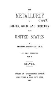 Cover of: metallurgy of silver, gold, and mercury in the United States. | Thomas Egleston