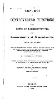 Cover of: Reports of controverted elections in the House of representatives | Massachusetts. General Court. House of Representatives.