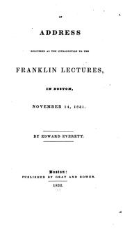Cover of: An address delivered as the introduction to the Franklin lectures, in Boston, November 14, 1831