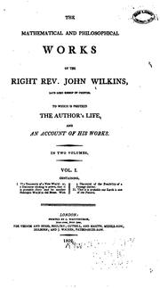 Cover of: The mathematical and philosophical works of the Right Rev. John Wilkins, late lord bishop of Chester: to which is prefix'd the author's life, and an account of his works; in two volumes.