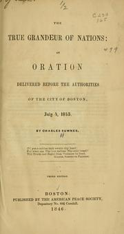 Cover of: The true grandeur of nations: an oration delivered before the authorities of the city of Boston, July 4, 1845