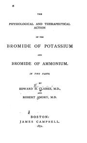 The physiological and therapeutic action of the bromide of potassium and bromide of ammonium.. by Edward Hammond Clarke