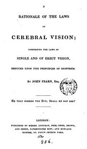 Cover of: A rationale of the laws of cerebral vision: comprising the laws of single and of erect vision, deduced upon the principles of dioptrics.