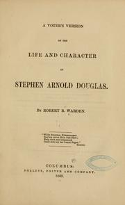 Cover of: A voter's version of the life and character of Stephen Arnold Douglas