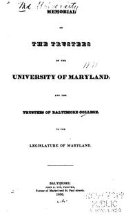 Cover of: Memorial of the trustees of the University of Maryland, and the trustees of Baltimore College, to the legislature of Maryland. | University of Maryland (1812-1920)