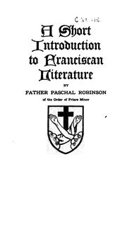 Cover of: A short introduction to Franciscan literature | Paschal Robinson