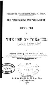 Cover of: The physiological and pathological effects of the use of tobacco. | H. A. Hare