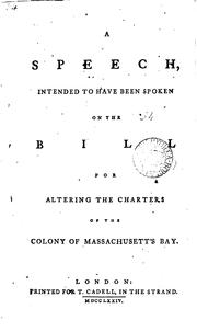 Cover of: speech intended to have been spoken on the bill for altering the charters of the colony of Massachusset