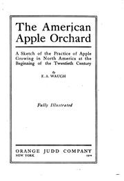 Cover of: The American apple orchard: a sketch of the practice of apple growing in North America at the beginning of the twentieth century