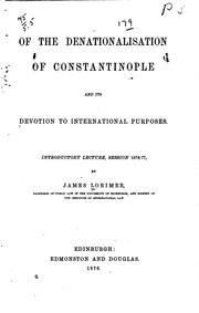 Cover of: Of the denationalisation of Constantinople and its devotion to international purposes: Introductory lecture, session 1876-77
