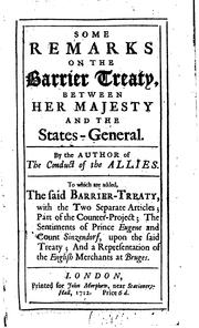 Cover of: Some remarks on the Barrier Treaty, between Her Majesty and the States-General: By the author of The conduct of the allies. To which are added, the said Barrier-Treaty, with the two separate articles; ...