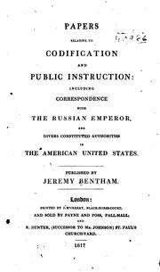 Cover of: Papers relative to codification and public instruction: including correspondence with the Russian emperor, and divers constituted authorities in the American United States.