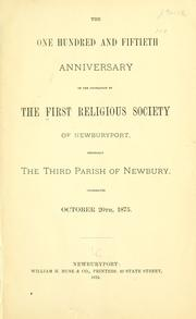 Cover of: one hundred and fiftieth anniversary of the foundation of the First Religious Society of Newburyport, originally the Third parish of Newbury. | First Religious Society (Newburyport, Mass.)