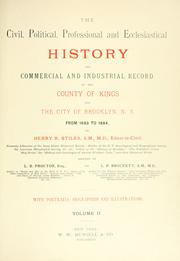 Cover of: The civil, political, professional and ecclesiastical history, and commercial and industrial record of the County of Kings and the City of Brooklyn, N. Y. from 1683 to 1884 | Henry Reed Stiles