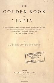 Cover of: The golden book of India, a genealogical and biographical dictionary of the ruling princes, chiefs, nobles, and other personages, titled or decorated, of the Indian empire. | Lethbridge, Roper Sir