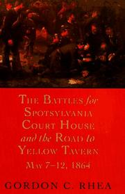 Cover of: The battles for Spotsylvania Court House and the road to Yellow Tavern, May 7-12, 1864 by Gordon C. Rhea