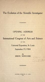 Cover of: The evolution of the scientific investigator: Opening address at the International congress of arts and science at the Universal exoposition, St. Louis, September 19, 1904