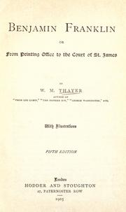 Cover of: Benjamin Franklin; or, from printing office to the Court of St. James | William Makepeace Thayer