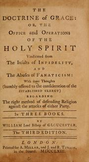 Cover of: The doctrine of grace, or, The office and operations of the Holy Spirit vindicated from the insults of infidelity, and the abuses of fanaticism: with some thoughts (humbly offered to the consideration of the established clergy) regarding the right method of defending religion against the attacks of either party ...