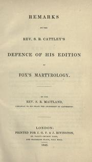 Cover of: Remarks on the Rev. S.R. Cattley's defence of his edition of Fox's martyrology