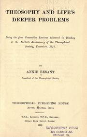 Cover of: Theosophy and life's deeper problems: being the four convention lectures delivered in Bombay at the fortieth anniversary of the Theosophical Society, December, 1915