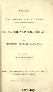 Cover of: Notes of a course of six lectures (adapted to a juvenile auditory ) on ice, water, vapour, and air