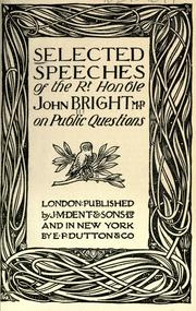 Cover of: Selected speeches of the Rt. Honble John Bright, M. P., on public questions