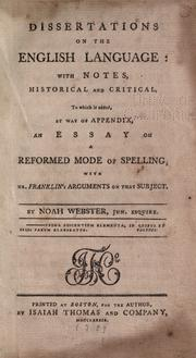 Cover of: Dissertations on the English language: with notes, historical and critical, : to which is added, by way of appendix, an essay on a reformed mode of spelling, with Dr. Franklin's arguments on that subject.