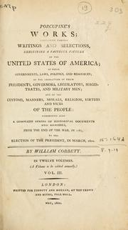 Cover of: Porcupine's works; containing various writings and selections, exhibiting a faithful picture of the United States of America