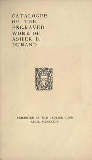 Cover of: Catalogue of the engraved work of Asher B. Durand exhibited at the Grolier Club, April, MDCCCXCV