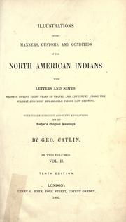 Cover of: Illustrations of the manners, customs and condition of the North American Indians by George Catlin