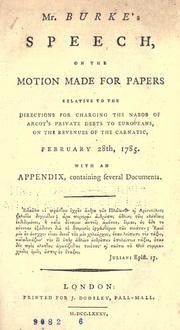 Cover of: Mr. Burke's speech on the motion made for papers relative to the directions for charging the Nabob of Arcot's private debts to Europeans, on the revenues of the Carnatic, February 28th, 1785: with an appendix containing several documents.