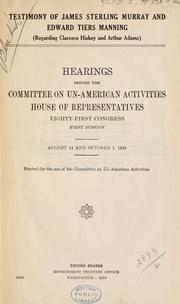 Cover of: Testimony of James Sterling Murray and Edward Tiers Manning regarding Clarence Hiskey and Arthur Adams: Hearings, Eighty-first Congress, first session. August 14 and October 5, 1949.