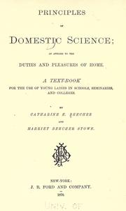 Cover of: Principles of domestic science: as applied to the duties and pleasures of home. A textbook for the use of young ladies in schools, seminaries, and colleges.