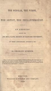 Cover of: The scholar, the jurist, the artist, the philanthropist: An address before the Phi beta kappa society of Harvard university, at their anniversary, August 27, 1846.